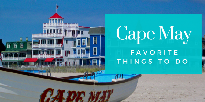 Favorite Things to do in Cape May, New Jersey