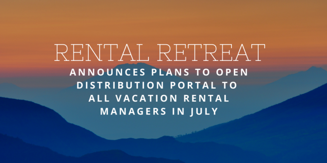 Rental Retreat Announces Plans to Open Distribution Portal to All Vacation Rental Managers in July