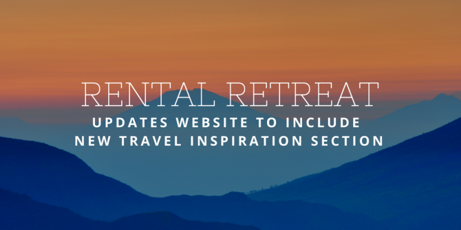 Rental Retreat Updates Website to Include New Travel Inspiration Section